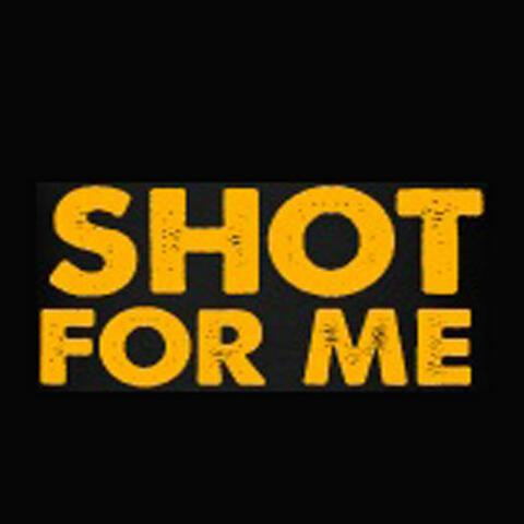 Take a Shot for Me