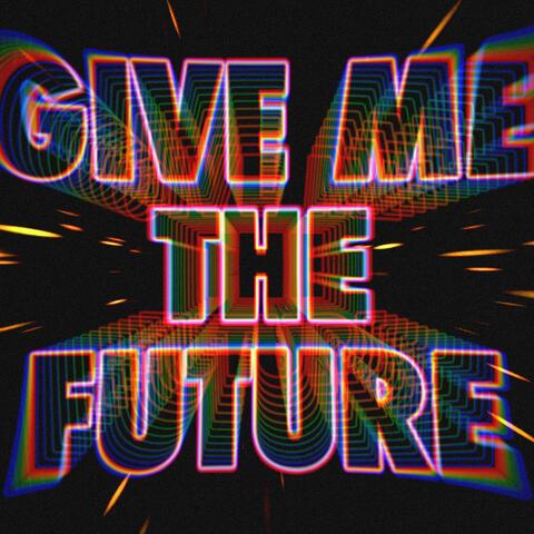 Give Me The Future album art