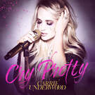Cry Pretty . ' - ' . Carrie Underwood