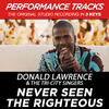 Never Seen The Righteous - Donald Lawrence & the Tri-City Singers