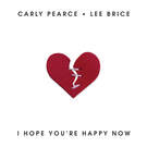 I Hope You're Happy Now . ' - ' . Carly Pearce & Lee Brice