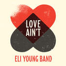 Love Ain't . ' - ' . Eli Young Band