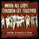 When All God's Children Get Together - New Direction