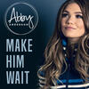 Make Him Wait - Abby Anderson