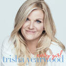Every Girl in This Town . ' - ' . Trisha Yearwood