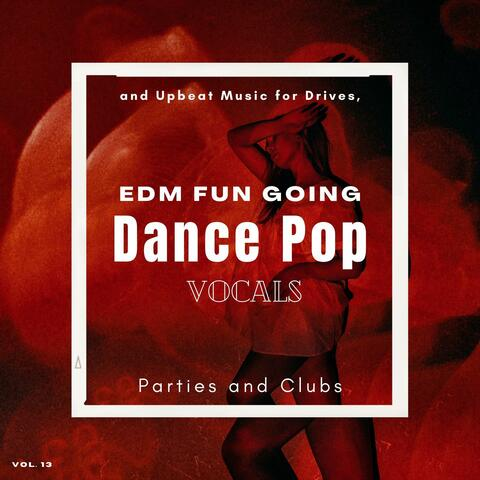 Dance Pop Vocals: EDM Fun Going And Upbeat Music For Drives, Parties And Clubs, Vol. 13 album art