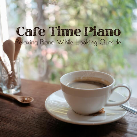 Cafe Time Piano - Relaxing Piano While Looking Outside album art