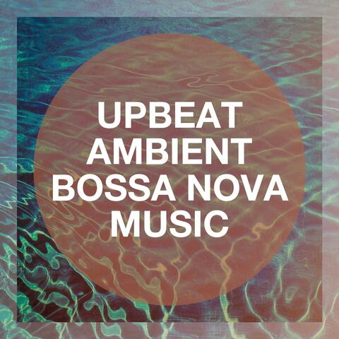 Upbeat Ambient Bossa Nova Music album art
