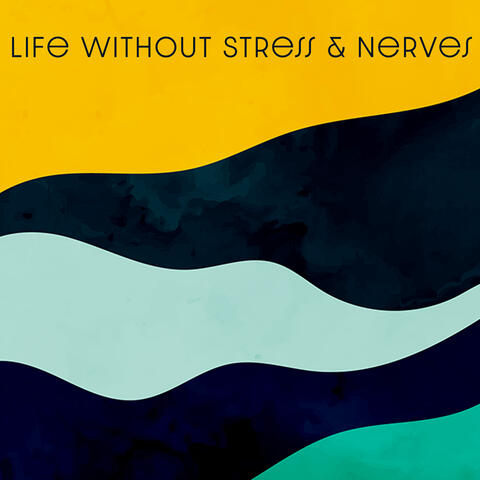 Life Without Stress & Nerves (Calm Down with New Age Music) album art