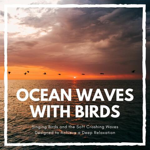Ocean Waves with Birds: Singing Birds and the Soft Crashing Waves Designed to Achieve a Deep Relaxation album art