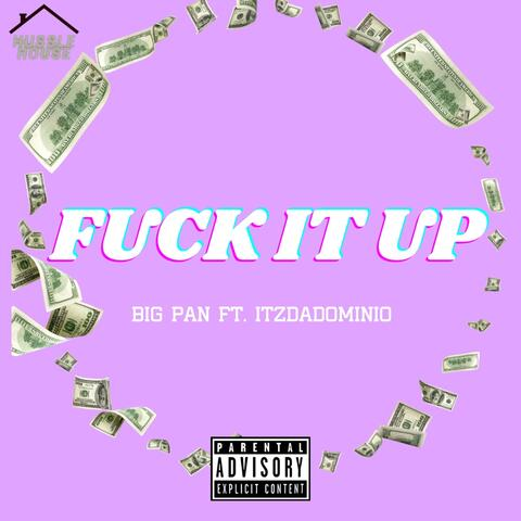 Fuck It Up (feat. ItzDaDominioBaby) album art