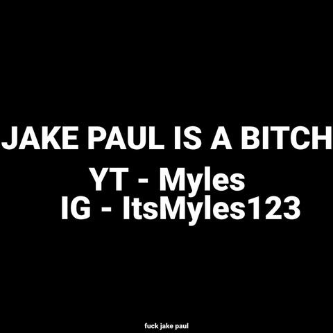 JAKE PAUL IS A BITCH (feat. MylesCoolGuy) album art