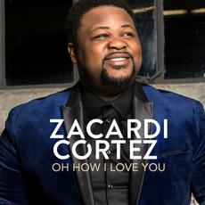 Oh How I Love You - Zacardi Cortez