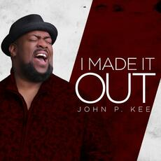I Made It Out (feat. Zacardi Cortez) - John P. Kee