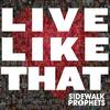 Live Like That - Sidewalk Prophets