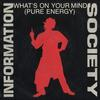 What's On Your Mind [Pure Energy] - Information Society