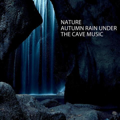 Nature: Autumn Rain Under The Cave Music album art