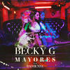 Mayores - Becky G