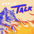 Talk . ' - ' . Khalid & Disclosure