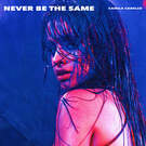 Never Be the Same . ' - ' . Camila Cabello