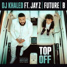 Top Off . ' - ' . DJ Khaled feat. JAY Z, Future & Beyoncé