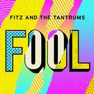 Fool - Fitz & the Tantrums