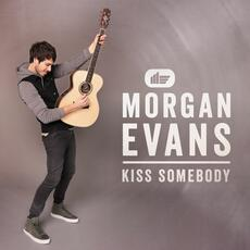 Kiss Somebody - Morgan Evans