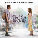 Don't Give Up On Me . ' - ' . Andy Grammer & R3HAB