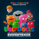 Broken & Beautiful (from the movie UGLYDOLLS) . ' - ' . Kelly Clarkson