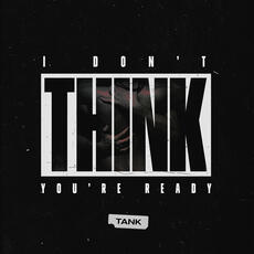 I Don't Think You're Ready - Tank