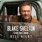 Hell Right (feat. Trace Adkins) . ' - ' . Blake Shelton