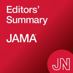 JAMA Editors' Summary: On research in medicine, science, & clinical  practice. For physicians, researchers, & clinicians.
