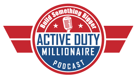 Active Duty Millionaire Podcast - Business Success with Military Precision