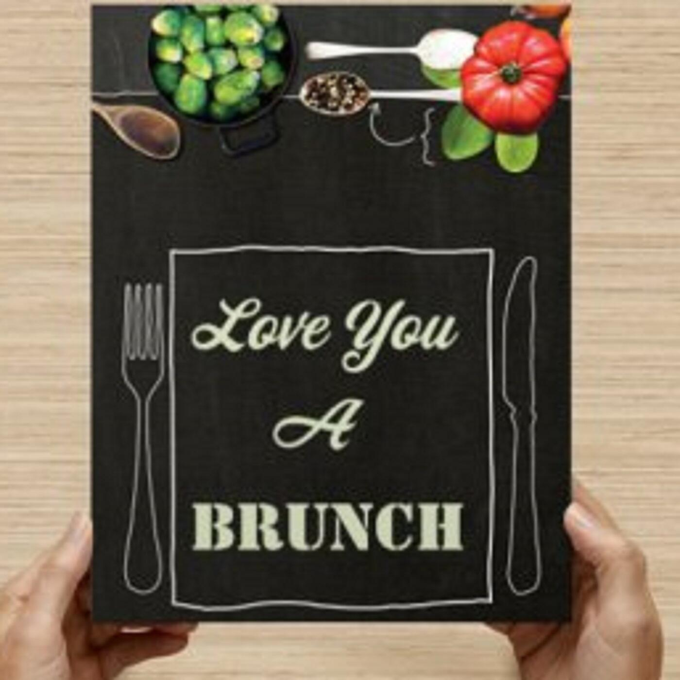 Love You A Brunch Foodie Podcast