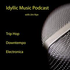 Idyllic Music Podcast | Trip Hop - Downtempo - Electronica