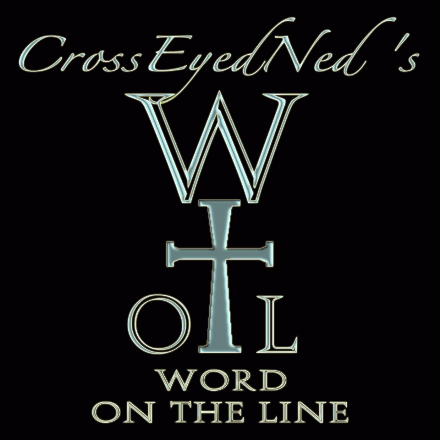 CrossEyedNed's Word On The Line
