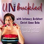 Unbuckled, with Intimacy Architect Christi Anne Bela