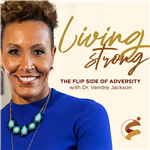 Living Strong: The Flip Side of Adversity