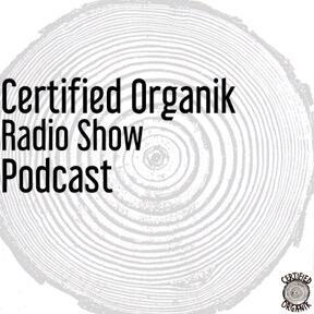 Certified Organik Radio Show