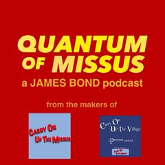 Listen to the A James Bond 007 Podcast : Quantum Of Missus Episode