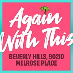 Again With This: Beverly Hills 90210