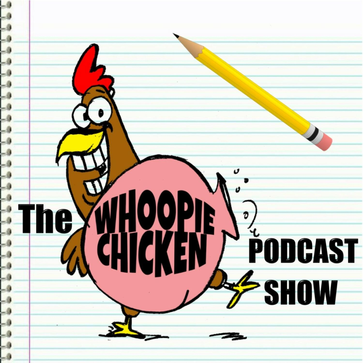 The Whoopie Chicken Podcast Show