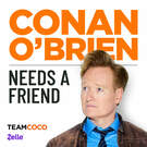 Conan O'Brien Needs A Friend . ' - ' . Earwolf