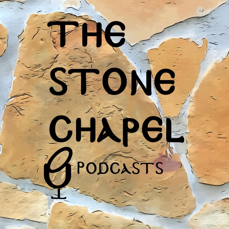 The Stone Chapel Podcasts