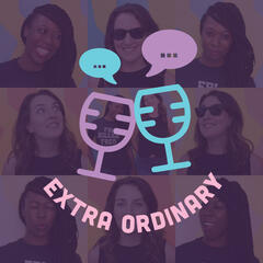 Listen to the Too Extra Ordinary Podcast Episode - Episode