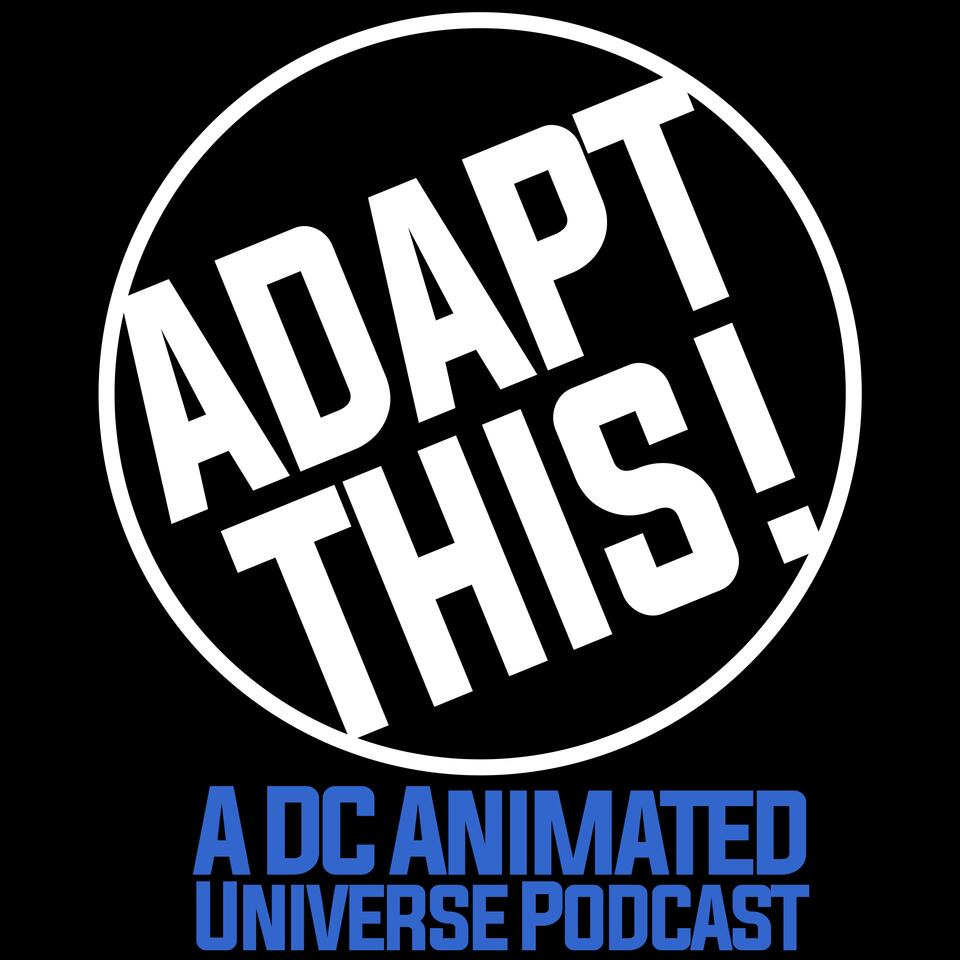 Adapt This! A DC Animated Universe Podcast