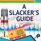 A Slacker's Guide Podcast . ' - ' . A Slacker's Guide Podcast