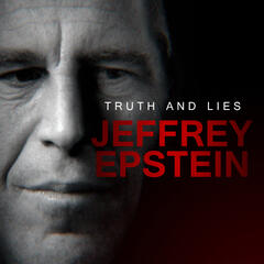 Trailer: Introducing 'Truth and Lies: Jeffrey Epstein' - Truth and Lies: Jeffrey Epstein