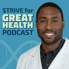 Strive for Great Health Podcast
