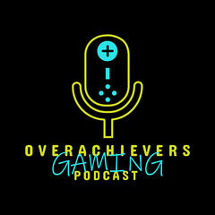 Overachievers Gaming Podcast